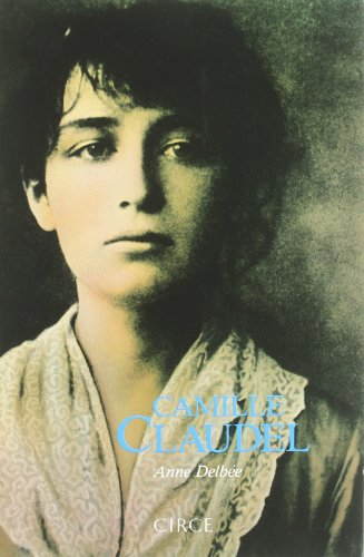 Camille Claudel (Biografía) por Anne Delbée