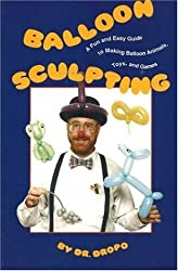 Balloon Sculpting a Fun and Easy Guide to Making Balloon Animals, Toys, and Games/Book and Balloons by Bruce Fife (1994-12-01)