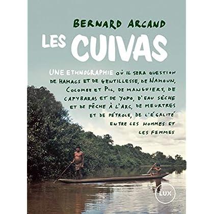 Les Cuivas: Une ethnographie où il sera question de hamacs et de gentillesse, de Namoum, Colombe et Pic, de manguiers, de capybaras et de yopo, d'eau sèche ... et les femmes (Mémoire des Amériques)