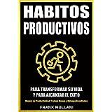 HABITOS PRODUCTIVOS Para Transformar su Vida y Para Alcanzar el Exito: Mejore su Productividad, Trabaje Menos y Obtenga Resultados (Pensamiento Positivo nº 3) (Spanish Edition)