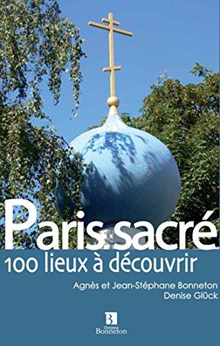 Paris sacré : 100 lieux à découvrir par Agnès Bonneton