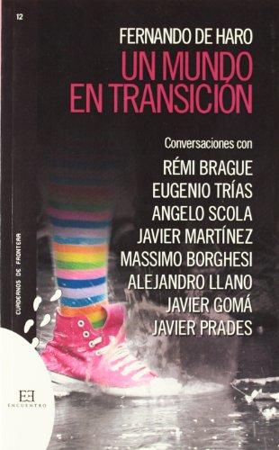 Un mundo en transición: Conversaciones con Rémi Brague, Eugenio Trías, Angelo Scola, Javier Martínez... (Cuadernos de frontera)