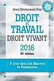 Droit du travail, droit vivant, 2016 - A jour des lois Macron et Rebsamen