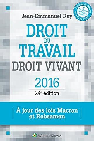 Droit du travail, droit vivant, 2016 : A jour des lois Macron et Rebsamen
