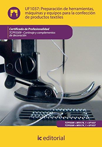 Preparación de herramientas, máquinas y equipos para la confección de productos textiles. tcpf0309 - cortinaje y complementos de decoración