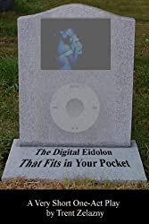 The Digital Eidolon That Fits in Your Pocket (A Very Short One-Act Play) (English Edition)
