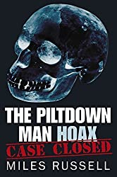 The Piltdown Man Hoax: Case Closed by Miles Russell (2013-02-01)