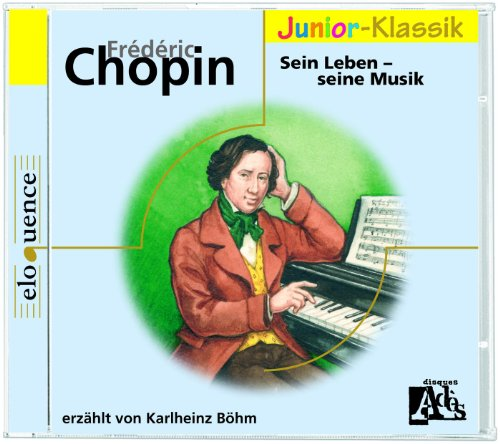 Frédéric Chopin: für Kinder erzählt von Karlheinz Böhm (Eloquence)