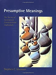 Presumptive Meanings: The Theory of Generalized Conversational Implicature by Stephen C. Levinson (2000-05-01)