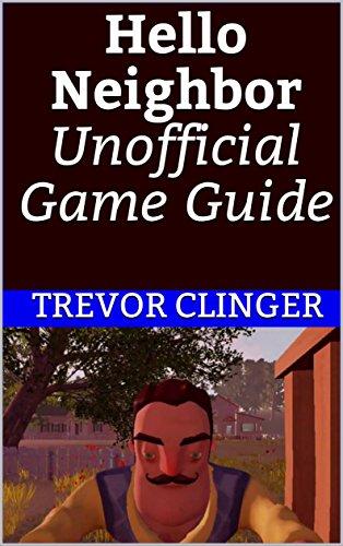 Hello Neighbor Unofficial Game Guide (English Edition) por Trevor Clinger