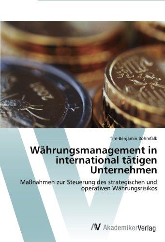 Währungsmanagement in international tätigen Unternehmen: Maßnahmen zur Steuerung des strategischen und operativen Währungsrisikos
