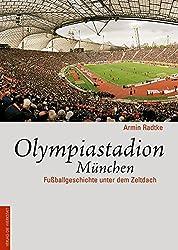 Olympiastadion München. Fußball-Geschichte unter dem Zeltdach (Legendäre Fussballstadien)