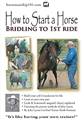 How to Start a Horse: Bridling to 1st Ride by Keith Hosman (2012-07-10)