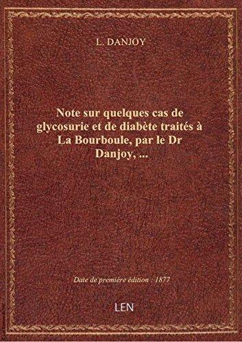 Note sur quelques cas de glycosurie et de diabète traités à La Bourboule, par le Dr Danjoy,...