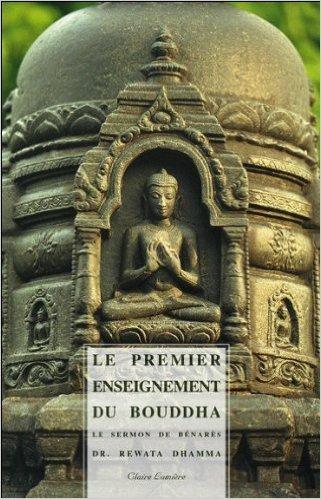 Le premier enseignement du Bouddha de Rewata Dhamma,Ajahn Sumedho (Préface),Tancrède Montmartel (Traduction) ( 1 juillet 2014 )