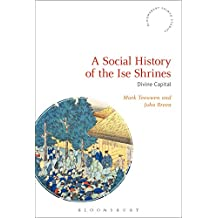 A Social History of the Ise Shrines: Divine Capital (Bloomsbury Shinto Studies) (English Edition)