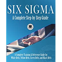 Six Sigma: A Complete Step-by-Step Guide: A Complete Training & Reference Guide for White Belts, Yellow Belts, Green Belts, and Black Belts (English Edition)