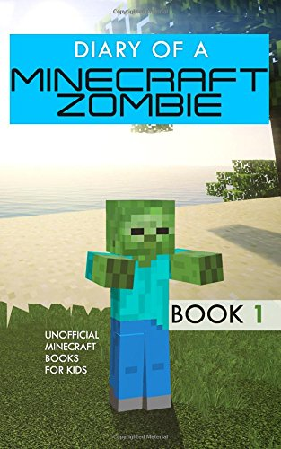 Diary of a Minecraft Zombie: Minecraft Zombie Book 1; unofficial Minecraft books for kids
