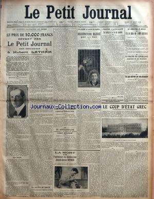 PETIT JOURNAL (LE) [No 17049] du 31/08/1909 - LE MEETING D'AVIATION DE REIMS - LE PRIX DE 10 000 FRANCS OFFERT PAR LE PETIT JOURNAL EST DECERNE A HUBERT LATHAM PAR PAUL MANOURY - L'EMPEREUR D'ALLEMAGNE A PASSE SA FLOTTE EN REVUE - UN SEPTUAGENAIRE CONDAMNE A 6 JOURS DE PRISON S'EST SUICIDE - UN ACCIDENT AU JARDIN DES PLANTES - DESSINATEUR BLESSE PAR UN LION - LA MORT DE L'EXTERNE EN MEDECINE JACQUES-ANTOINE REYNIER - PROPOS D'ACTUALITE - LE JURY ET LA LOI DE SURSIS PAR JEAN LECOQ - LES INONDATI