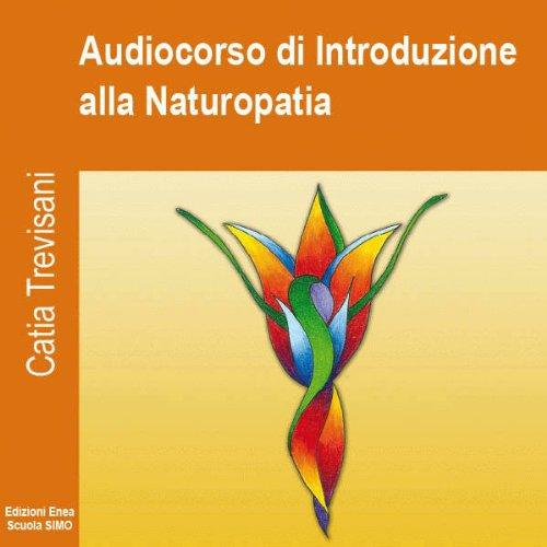 Audiocorso di Introduzione alla Naturopatia  Audiolibri