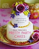 Pretty Party Cakes: Sweet and Stylish Cookies and Cakes for All Occasions by Peggy Porschen (2006-07-07)