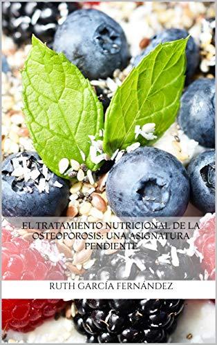 El tratamiento nutricional de la osteoporosis: una asignatura pendiente de [García Fernández, Ruth
