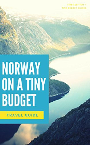 Two Weeks in Norway for $250 (Travel Guide Norway 2018): Tiny Budget Travel Guide (English Edition)