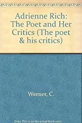 Adrienne Rich: The Poet and Her Critics (The poet & his critics)