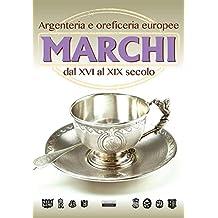 Marchi. Argenteria e oreficeria europee dal XVI al XIX secolo