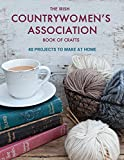 The Irish Countrywomen's Association Book of Crafts: 40 Projects to Make at Home