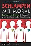 Schlampen mit Moral: Eine praktische Anleitung für Polyamorie, offene Beziehungen und andere Abenteuer - Dossie Easton, Janet W. Hardy