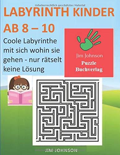 LABYRINTH KINDER AB 8 - 10 - Coole Labyrinthe mit sich wohin sie gehen - nur rätselt keine lösung