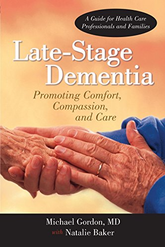 Late-Stage Dementia: Promoting Comfort, Compassion, and Care by Michael Gordon MD MSc FRCPC (11-Aug-2011) Paperback