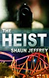 The Heist by Shaun Jeffrey