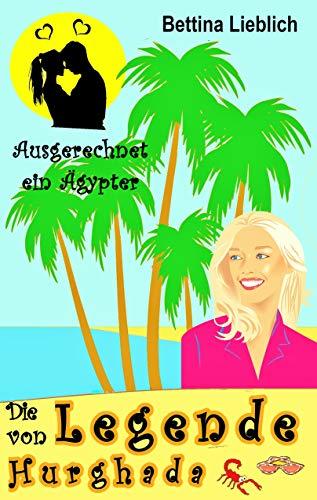 Die Legende von Hurghada: Ausgerechnet ein Ägypter #bettinalieblich -