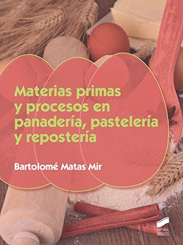 Materias primas y procesos en panadería, pastelería y repostería (Industrias alimentarias) por Bartolomé Matas Mir