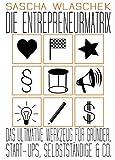 Die Entrepreneurmatrix: Das ultimative Werkzeug für Gründer