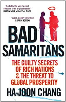 Bad Samaritans: The Guilty Secrets of Rich Nations and the Threat to Global Prosperity von [Chang, Ha-Joon]