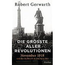 Die größte aller Revolutionen: November 1918 und der Aufbruch in eine neue Zeit