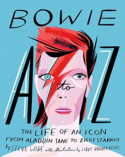 Bowie A-Z: The Life of an Icon from Aladdin Sane to Ziggy Stardust (A to Z Icons series)