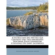 L'Instruction Des PR Tres Qui Contient Une Tr?'s Importante Doctrine Pour Connoistre L'Exellence Du Saint Sacerdoce