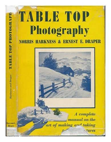 Table Top Photography, by Norris Harkness and Ernest E. Draper Draper Table Top
