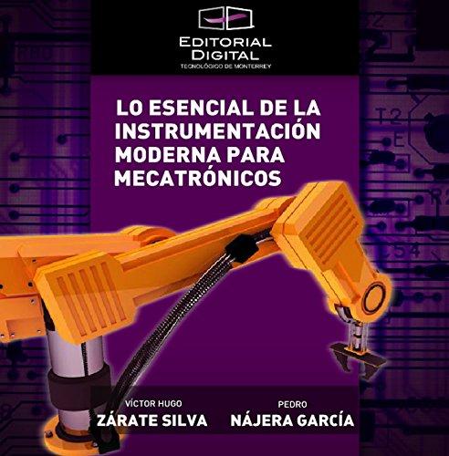 Lo esencial de la instrumentación moderna para mecatrónicos por Victor Hugo Zárate Silva