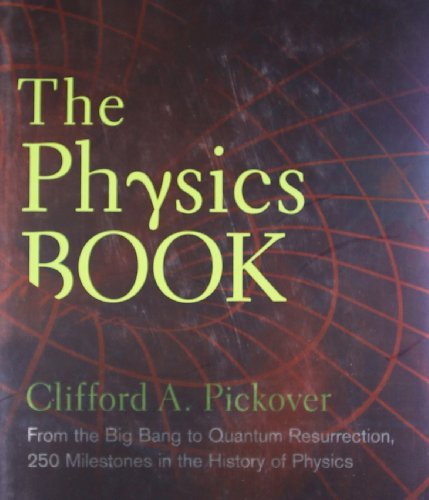 Physics Book, The: From the Big Bang to Quantum Resurrection, 250 Milestones in the History of Physics (Sterling Milestones) by Clifford A. Pickover (September 23, 2011) Hardcover