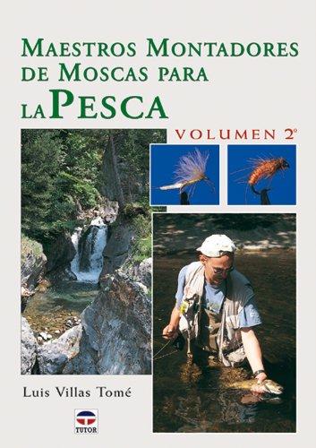MAESTROS MONTADORES DE MOSCAS PARA LA PESCA. VOLUMEN 2º por Luis Villas Tomé