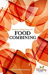 Improved Digestion with Food Combining (Live Healthy Now) by Steve Meyerowitz (2015-01-05)