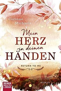 RETURN TO ME - Mein Herz in deinen Händen: Roman von [Michaels, Corinne]
