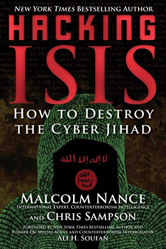Hacking Isis: How to Destroy the Cyber Jihad di Malcolm Nance,Christopher Sampson,Ali H. Soufan