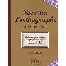 Recettes de l'orthographe et de l'expression, les bons réflexes : vocabulaire, orthographe, syntaxe, stylistique