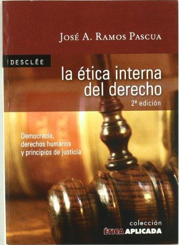 La ética interna del Derecho. Democracia, derechos humanos y principios de justicia (Ética aplicada) por José Antonio Ramos Pascua